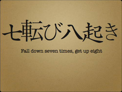 fall seven times, get up eight